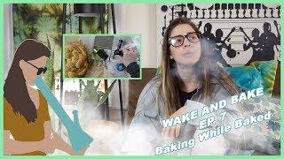 wake & Bake ep.7 | BAKED BAKING
