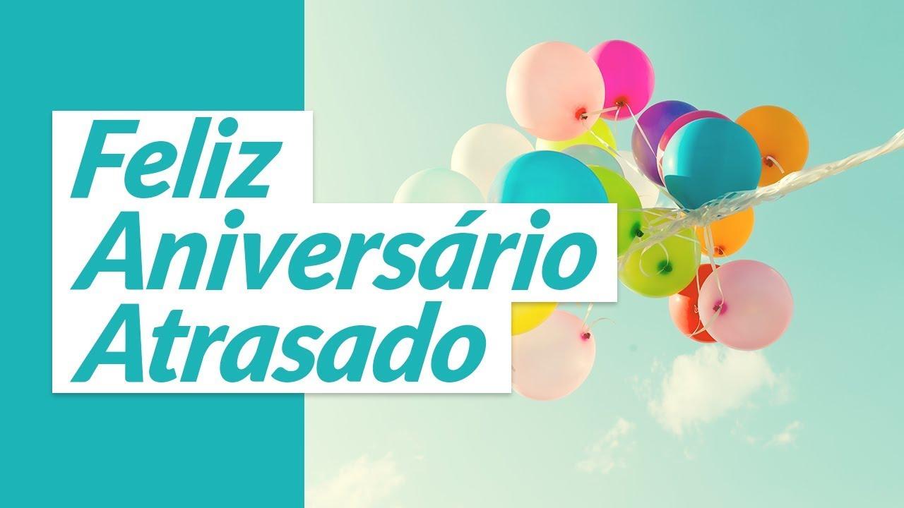 Mensagens Para Aniversario: Mensagem De Feliz Aniversário Atrasado