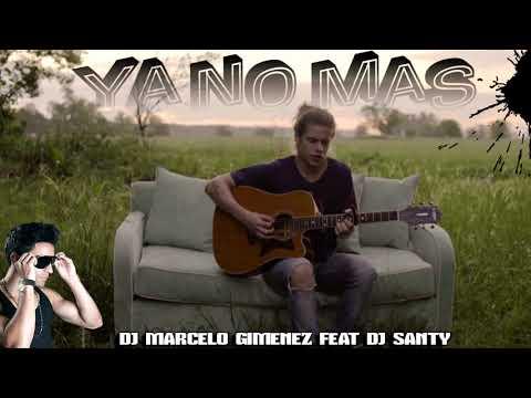 YA NO MAS (- REMIX -) DJMARCELO GIMENEZ Feat DJ SANTY - 2019