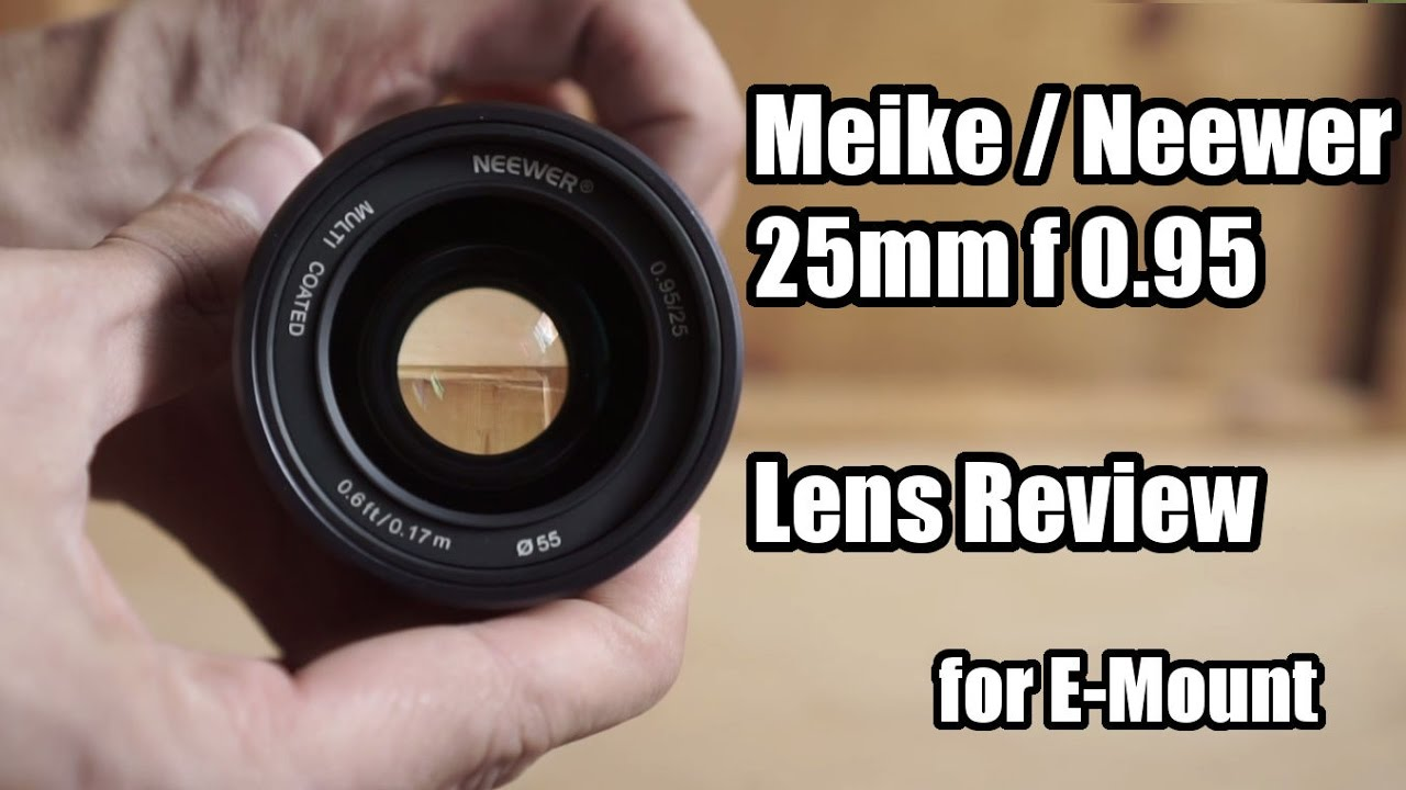 Meike Neewer 25mm f 0.95 Lens Review (E-Mount) - tested and rated