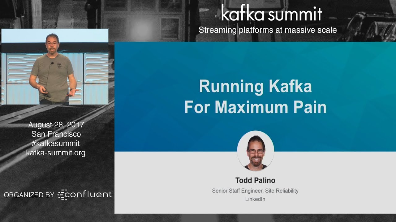 PREVIEW: Running Kafka for Maximum Pain (Todd Palino, LinkedIn) Kafka  Summit 2017