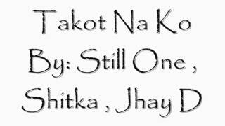 Repeat youtube video Takot Na Ko By: Still One,Shitka,Jhay D (Calvario Rhyme Spirit Production)