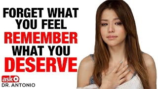 How to Forget What You Feel and Remember What You Deserve - Relationship Advice