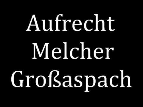 How To Pronounce Aufrecht Melcher Großaspach