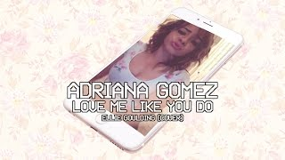 Love Me Like You Do - Ellie Goulding (cover by Adriana Gomez)