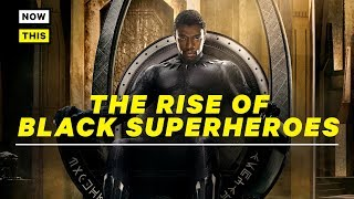 The Rise of Black Superheroes | NowThis Nerd