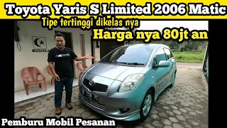 Toyota Yaris S Limited 2006 Matic | Tipe tertinggi dikelas nya | Harga 80jt an