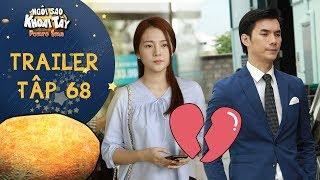 Ngôi sao khoai tây trailer tập 68:Song Nghi sốc vì thái độ lạnh lùng của Khánh Toàn sau khi phục hồi