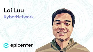 #195 Loi Luu: KyberNetwork – Towards Truly Decentralized Crypto-Asset Exchanges