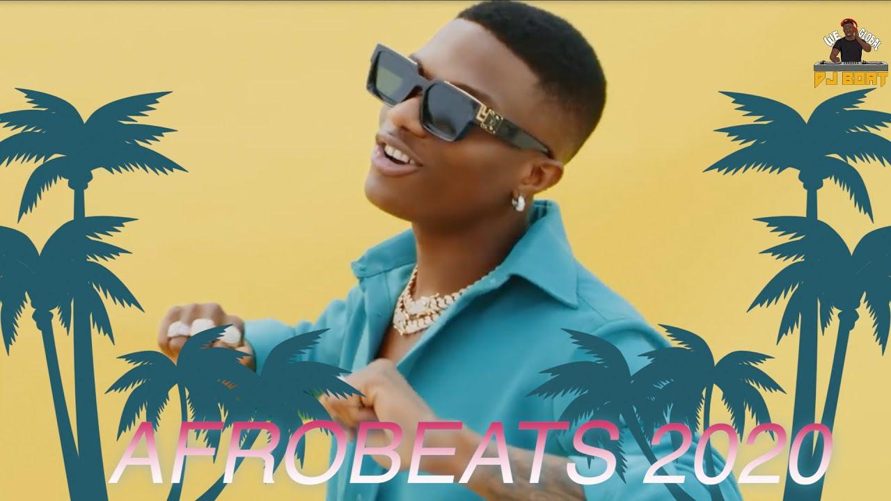 Afrobeats 2020 Video Mix Afrobeat 2020 Party Mix Naija 2020 Latest Naija 2020 Afro Beat Dj Boat Youtube