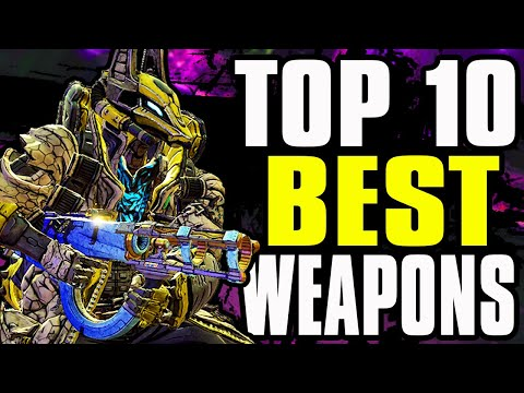 TOP 10 BEST WEAPONS IN BORDERLANDS 3! |