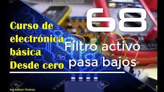 Curso de electrónica básica desde cero(# 68 filtros activos pasa bajos)