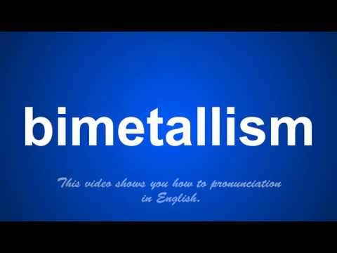 the correct pronunciation of bimetallism in English.