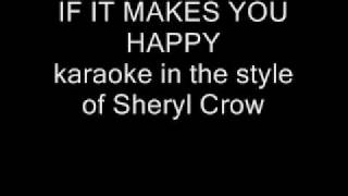 IF IT MAKES YOU HAPPY karaoke in the style of Sheryl Crow No Lyrics