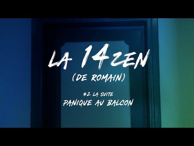 La 14ZEN (de Romain) - Episode 2 (la suite) : Panique au balcon