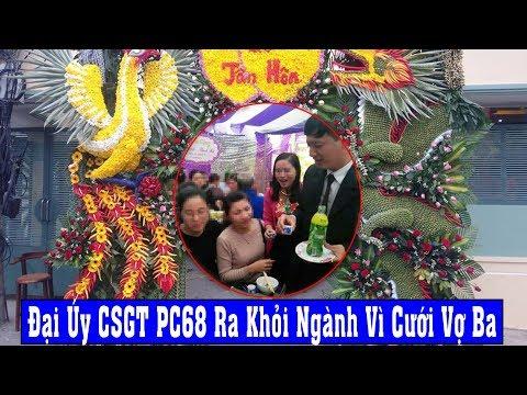Đại Úy CSGT PC68 Ra Khỏi Ngành Vì Chưa Ly Hôn Vợ Hai Đã Cưới Tiếp Vợ Ba