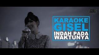 [KARAOKE] Gisel _ Indah Pada Waktunya Video Lyric