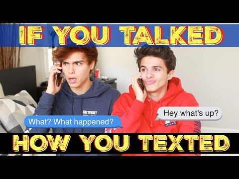 IF YOU TALKED HOW YOU TEXTED | Brent Rivera