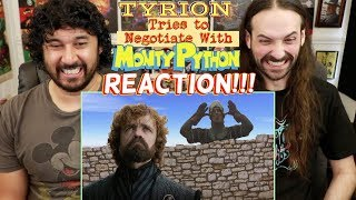 TYRION Tries To Negotiate With MONTY PYTHON -  REACTION!!!