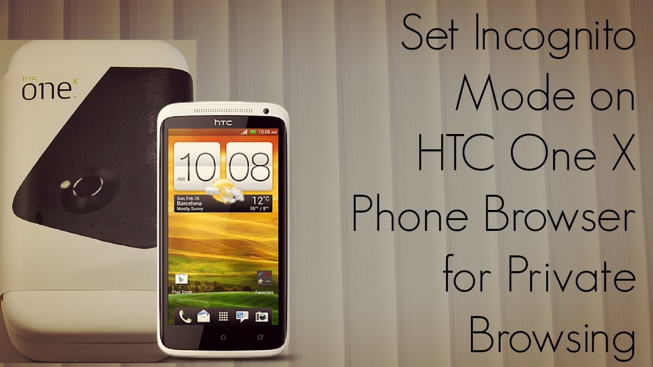 Phone Private Browsing Android Phone set incognito mode on htc one x phone browser for private browsing phoneradar youtube