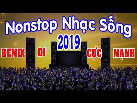 DJ Nonstop 2019 Nhạc Sống Cực Mạnh