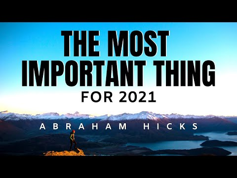 Abraham Hicks | The Most Important Thing For 2021 | Law Of Attraction (LOA)