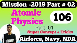 Atomic Physics (परमाणु भौतिकी) # 106/Airforce,Navy/R.S. SIR