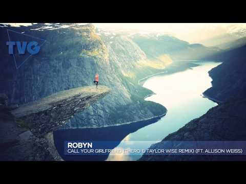 Robyn - Call Your Girlfriend (Thero & Taylor Wise Remix) (ft. Allison Weiss)