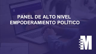 Sala Principal / Panel de Alto Nivel Empoderamiento Político