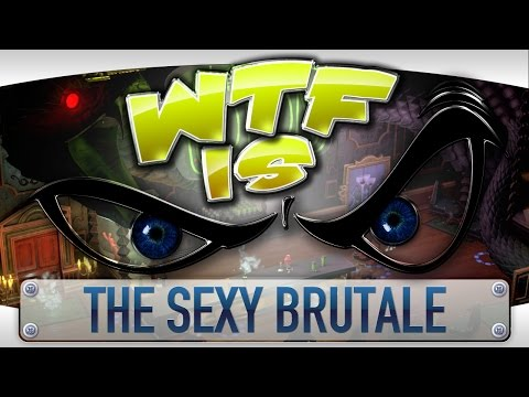 WTF Is... - The Sexy Brutale ?
