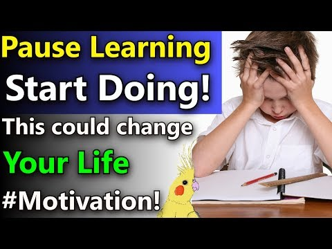 Pause Learning and Start Doing!  Learning and Fear of Failure |Procrastination and Learning|