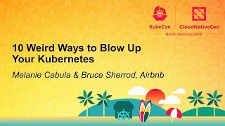 10 Weird Ways to Blow Up Your Kubernetes - Melanie Cebula & Bruce Sherrod, Airbnb