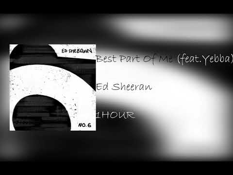 Ed Sheeran - Best Part Of Me (feat . YEBBA ) [ 1 HOUR ]
