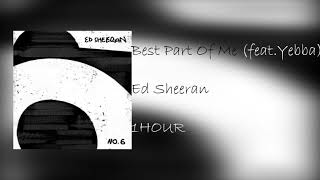 Ed Sheeran Best Part Of Me feat YEBBA 1 HOUR