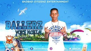 Voice Mortal - Ballerz [Summer Braff Riddim] July 2018
