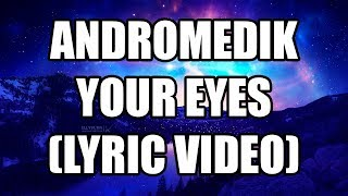 Andromedik - Your Eyes (Lyric Video)