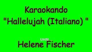 Karaoke Italiano - Hallelujah  ( Italiano ) - Helene Fischer  ( testo )