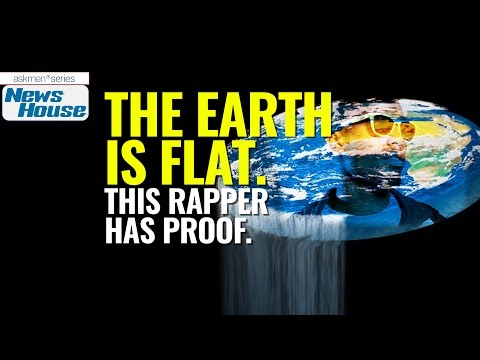The Earth Is Flat, This Rapper Has Proof | News House