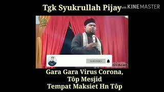 Tgk Syukrullah Pijay Gara Gara Virus Corona Top Mesjid Tempat Maksiet Hn Top