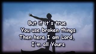 Broken Things - Matthew West - Worship Video with lyrics