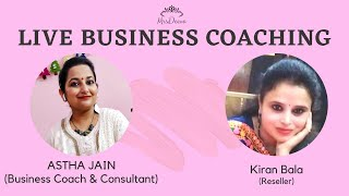 Live Business Coaching with Kiran Bala (Reseller) by Astha Jain (Business Coach) | Hindi Audio
