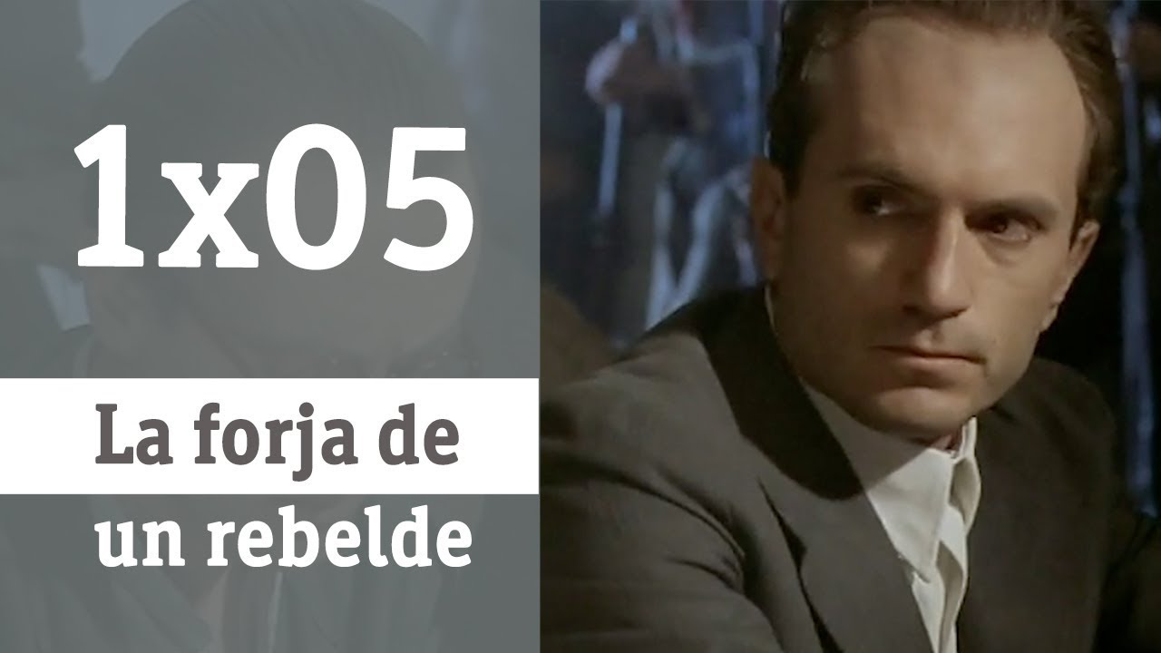 La Forja De Un Rebelde Capítulo 5 Rtve Archivo Youtube