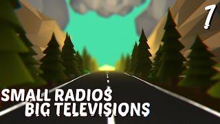Small Radios Big Televisions - Part 1 - Let's Play