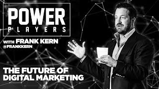 The Future of Digital Marketing and Advertising - Power Players with Grant Cardone & Frank Kern