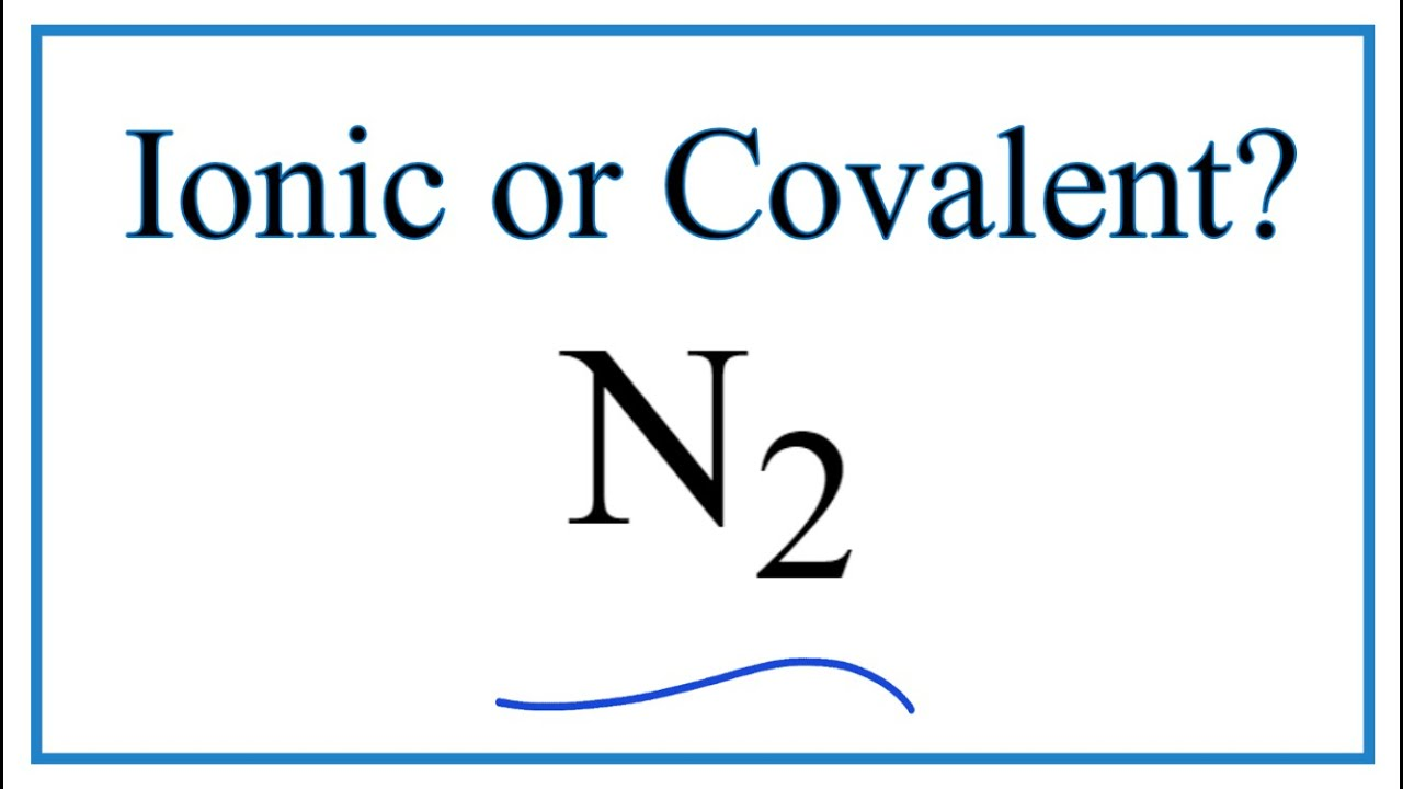 Is N2 Nitrogen Gas Ionic Or Covalent Youtube