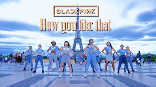 [ KPOP IN PUBLIC ] BLACKPINK - 'How You Like That' Dance Cover by ORION CREW from FRANCE