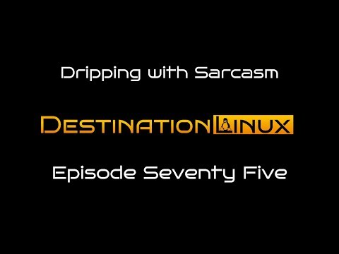 Destination Linux EP75 - Dripping with Sarcasm