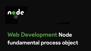 Master Node JS : Node fundamental process object - Web Development