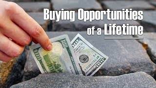 Buying Opportunities of a Lifetime