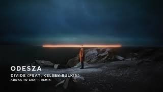 ODESZA - Divide (feat. Kelsey Bulkin) [Kodak To Graph Remix]